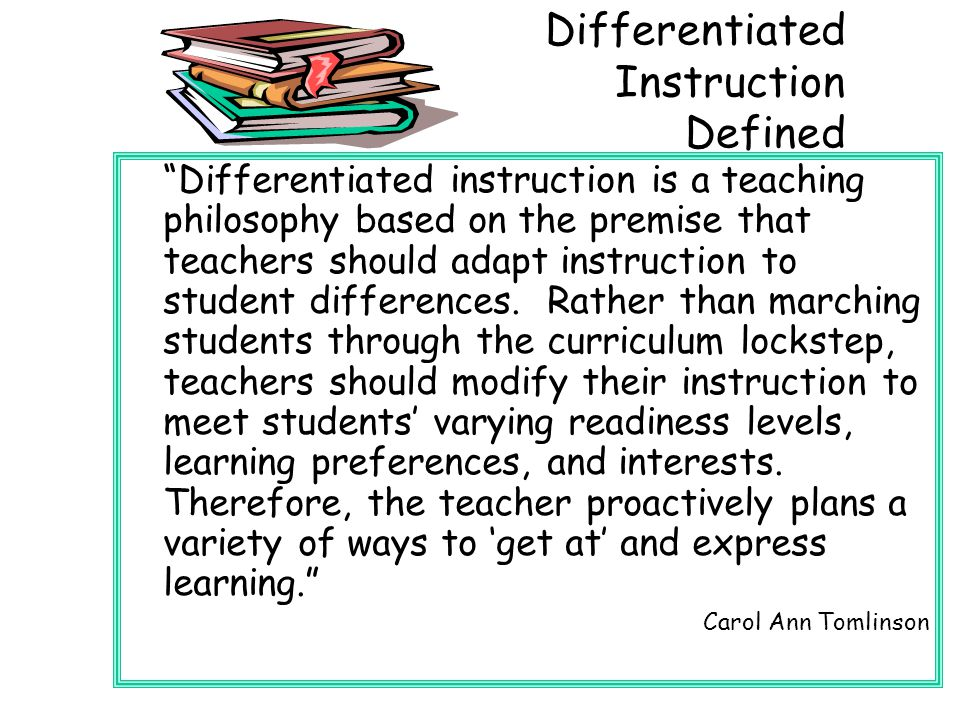 Differentiated Instruction Defined Differentiated instruction is a teaching philosophy based on the premise that teachers should adapt instruction to student differences.