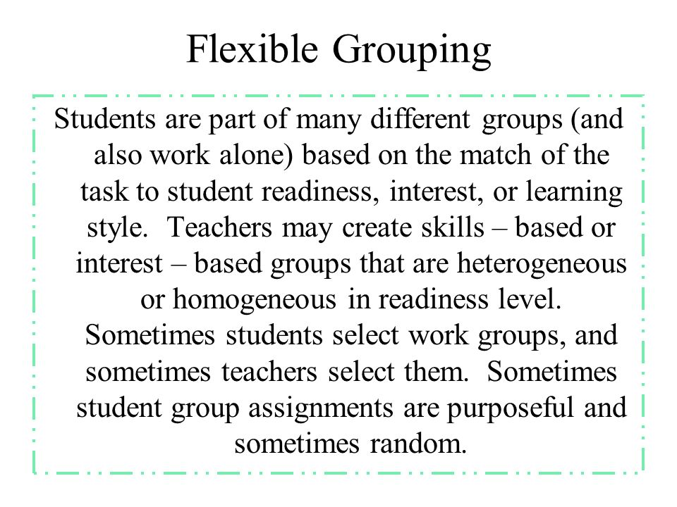 Strategy for Differentiation Primarily Used to Differentiate PositivesCautions Interest CentersInterestCan link classroom topics to areas of student talent and interest Be sure centers provide depth or breadth (vs cute) Enrichment clustersInterest, Learning profiles Stresses student choice and students as producers of useful products Lose their punch without teachers skilled in the cluster domain CompactingHigh End Readiness Can reduce unnecessary redundancy for advanced or eager learners Loses its punch unless Column 3 is rich and challenging Peer TutoringLow End Readiness Gives struggling learners additional explanation opportunities Can over-use high end learner in teacher role and may short change struggling learner if tutor is weak Multi Ability Options (MI, Triarchic Theory) Interest, Learning Profile Encourages teachers to be flexible in planning routes to learning Can easily become just a learning style vs.