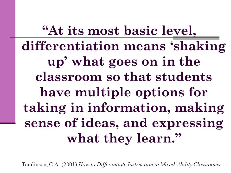 """At its most basic level, differentiation means 'shaking up' what goes on in the classroom so that students have multiple options for taking in inform"