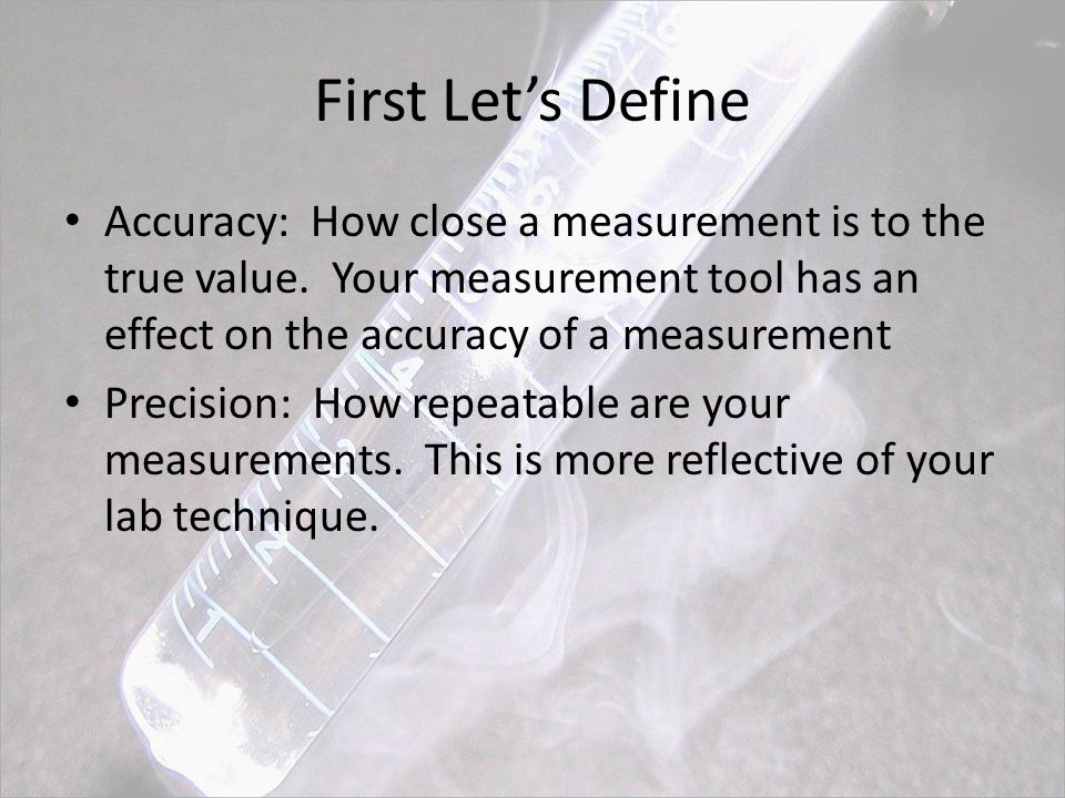 First Let's Define Accuracy: How close a measurement is to the true value.
