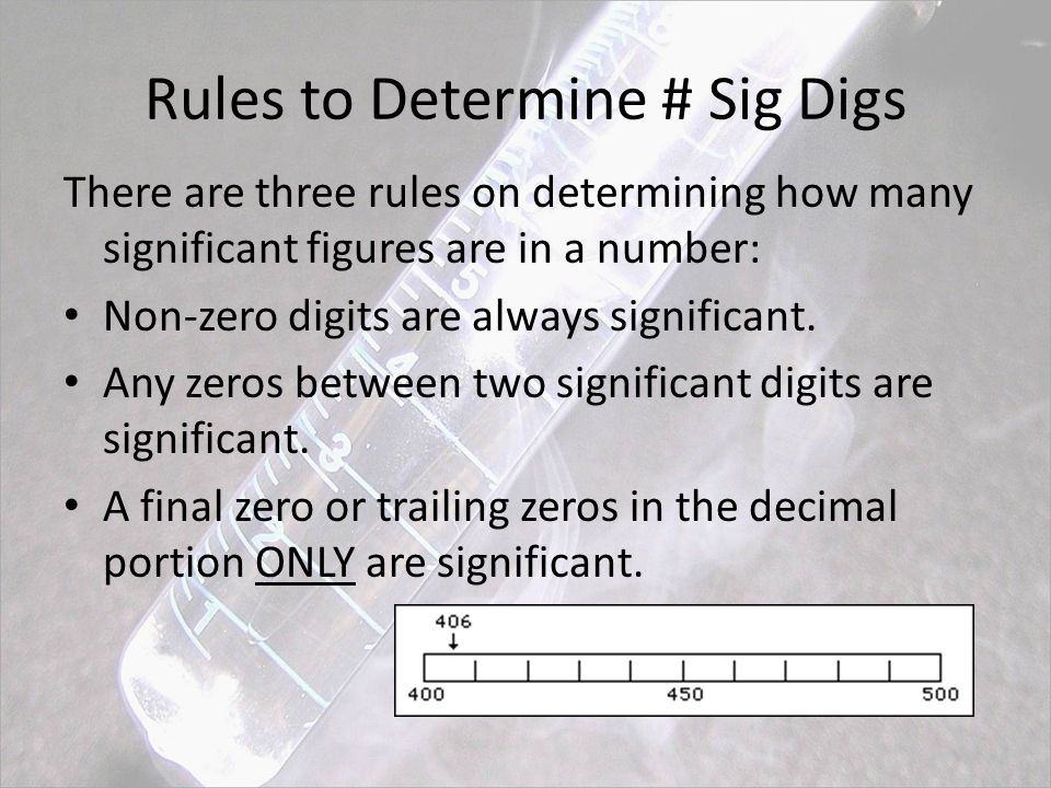 Rules to Determine # Sig Digs There are three rules on determining how many significant figures are in a number: Non-zero digits are always significant.