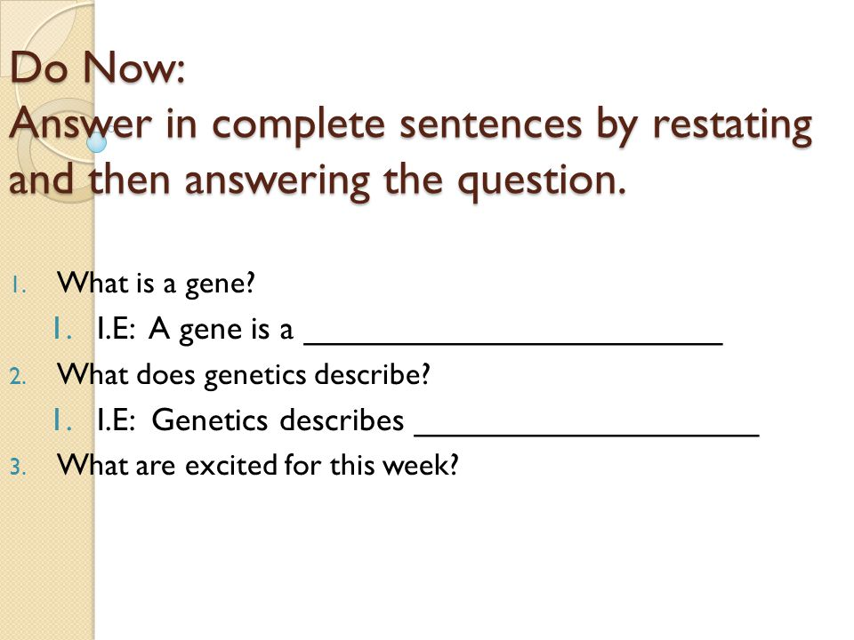 Do Now: Answer in complete sentences by restating and then answering the question.