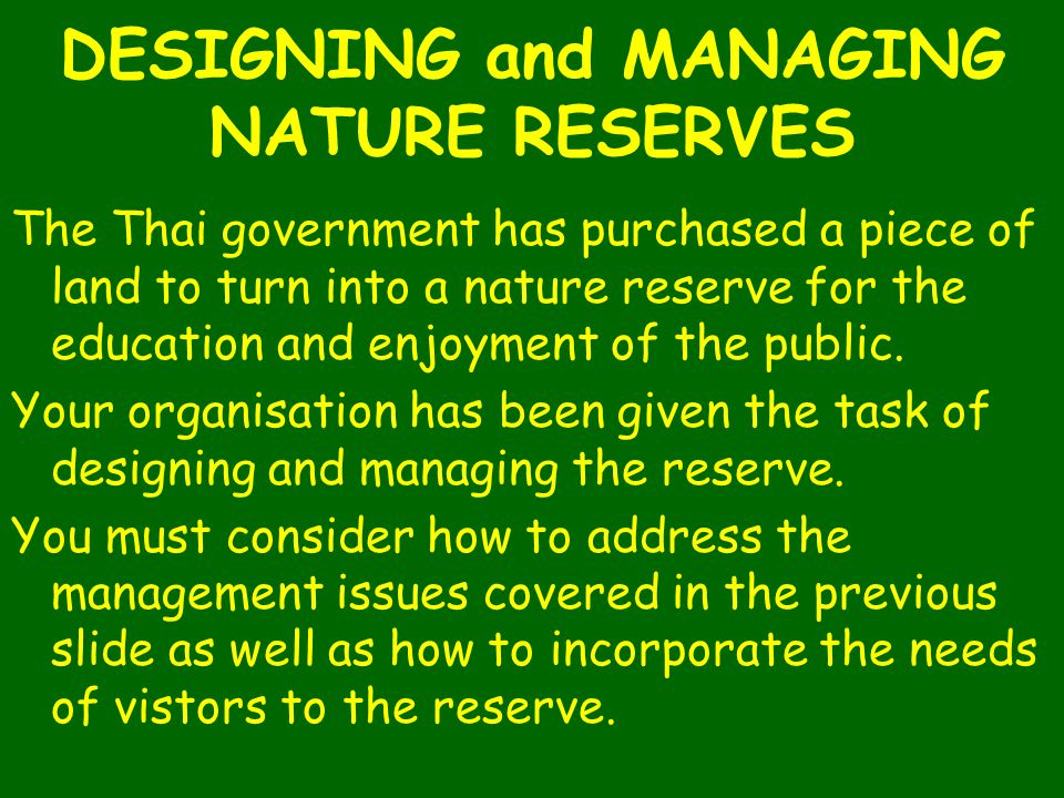 DESIGNING and MANAGING NATURE RESERVES The Thai government has purchased a piece of land to turn into a nature reserve for the education and enjoyment