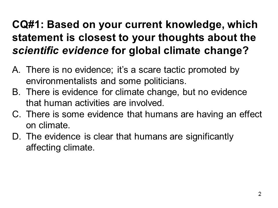 2 CQ#1: Based on your current knowledge, which statement is closest to your thoughts about the scientific evidence for global climate change.