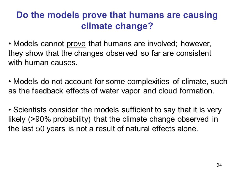 34 Do the models prove that humans are causing climate change.
