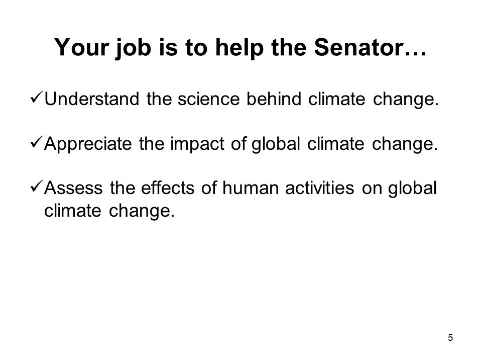 Your job is to help the Senator… Understand the science behind climate change.