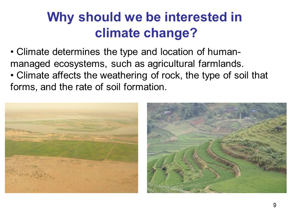 9 Climate determines the type and location of human- managed ecosystems, such as agricultural farmlands.