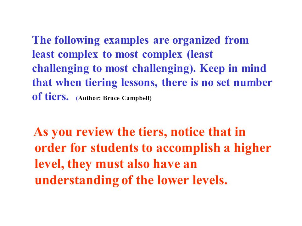 The following examples are organized from least complex to most complex (least challenging to most challenging).