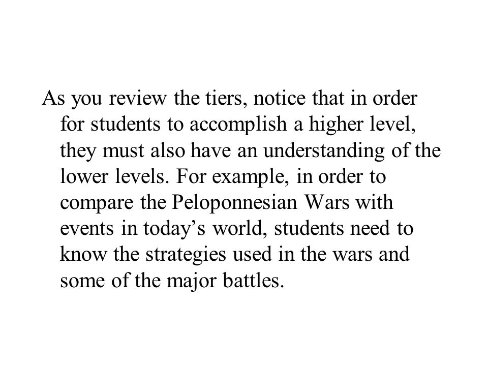 As you review the tiers, notice that in order for students to accomplish a higher level, they must also have an understanding of the lower levels. For