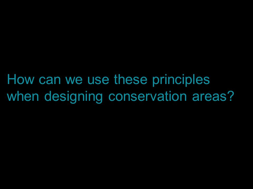 How can we use these principles when designing conservation areas?