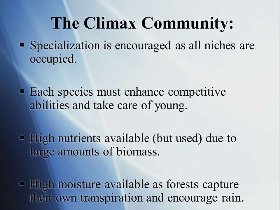 The Nature of climax communities.  The system is in a stable equilibrium  Remember the system is open  Matter and energy may cross system boundary.