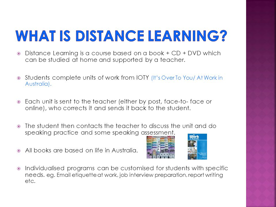  Distance Learning is a course based on a book + CD + DVD which can be studied at home and supported by a teacher.