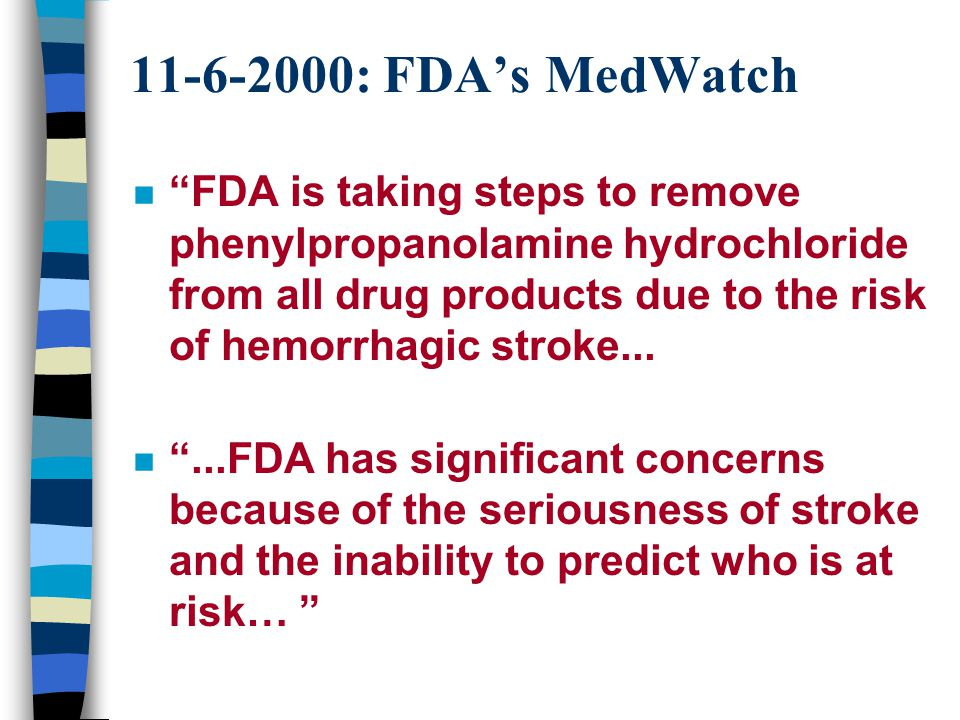 11-6-2000: FDA's MedWatch n FDA is taking steps to remove phenylpropanolamine hydrochloride from all drug products due to the risk of hemorrhagic stroke...