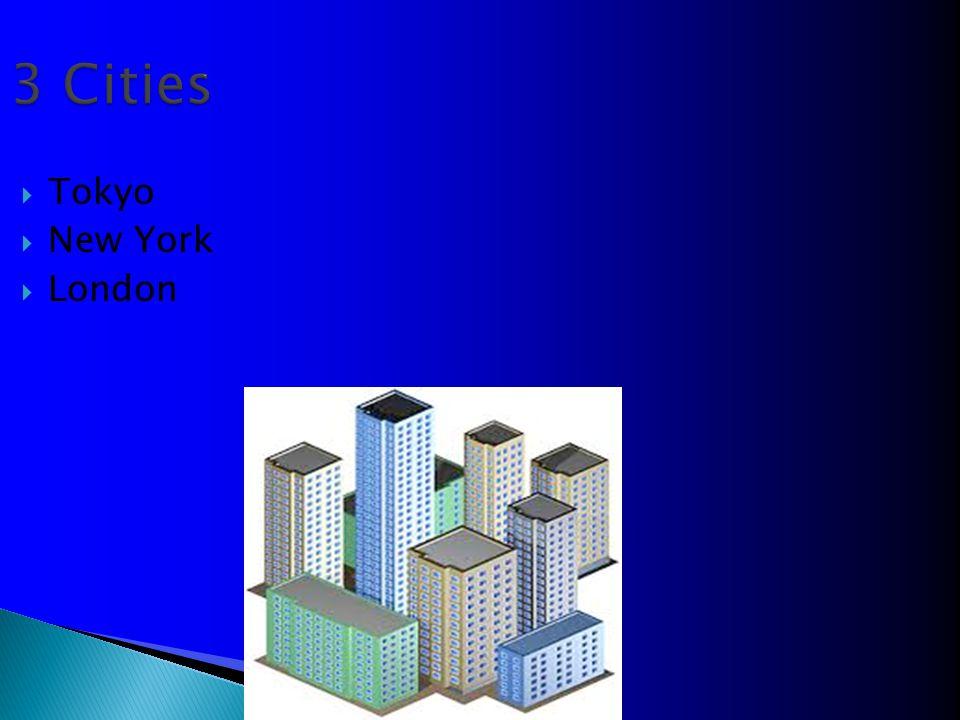 3 Cities  Tokyo  New York  London