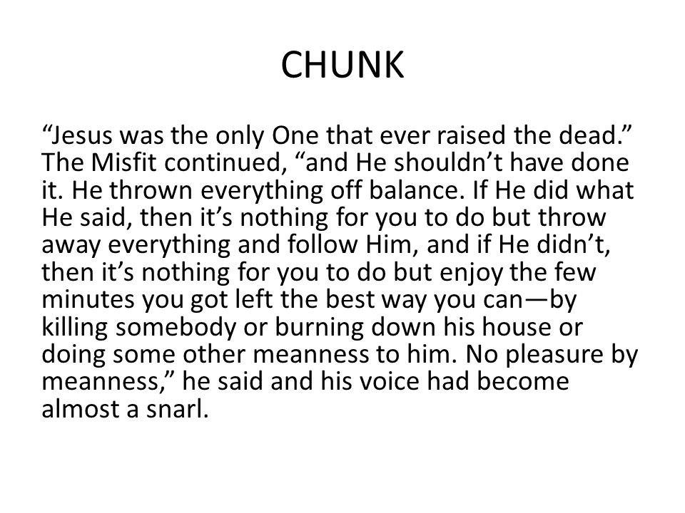 """CHUNK """"Jesus was the only One that ever raised the dead."""" The Misfit continued, """"and He shouldn't have done it. He thrown everything off balance. If H"""