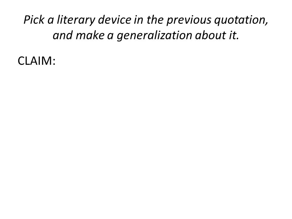 Pick a literary device in the previous quotation, and make a generalization about it. CLAIM: