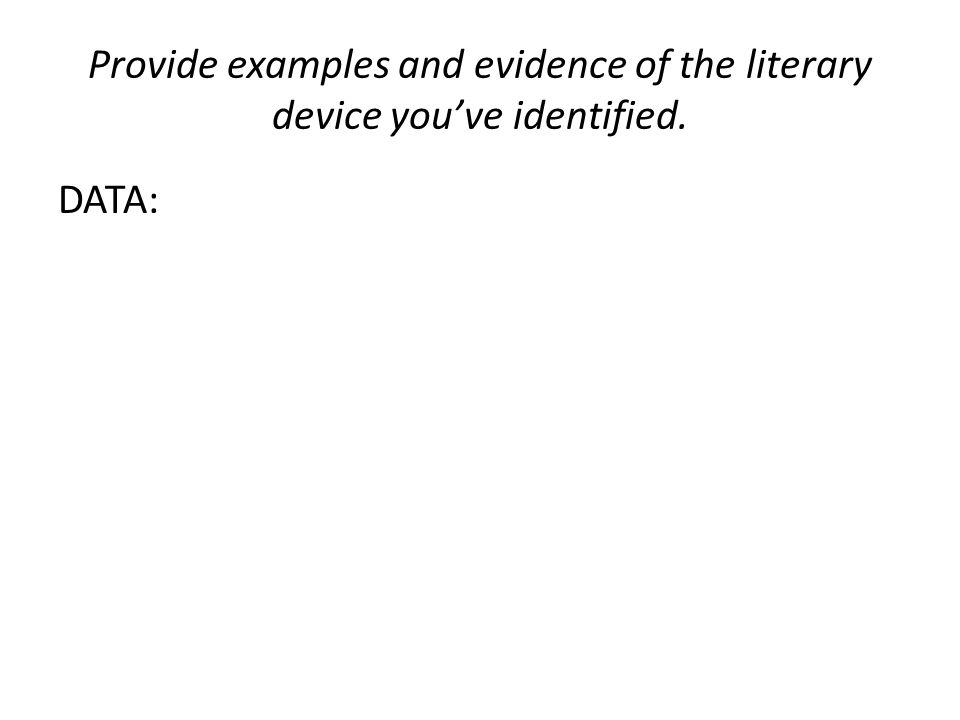 Provide examples and evidence of the literary device you've identified. DATA: