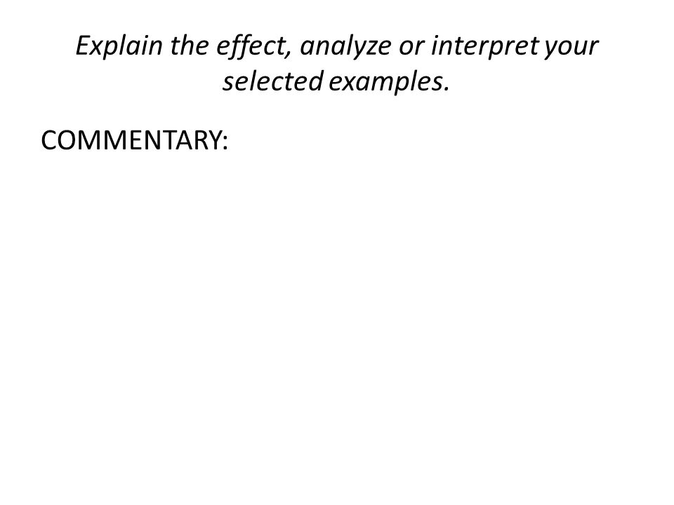 Explain the effect, analyze or interpret your selected examples. COMMENTARY: