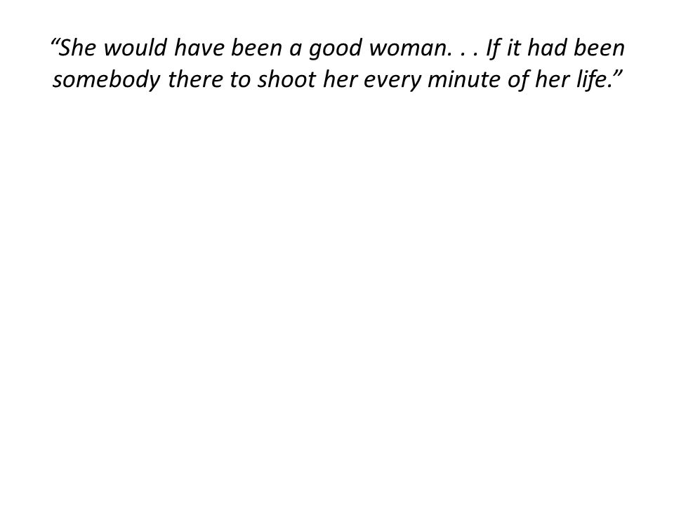 She would have been a good woman...