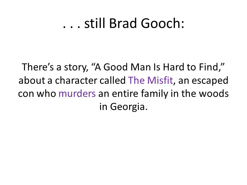 """... still Brad Gooch: There's a story, """"A Good Man Is Hard to Find,"""" about a character called The Misfit, an escaped con who murders an entire family"""