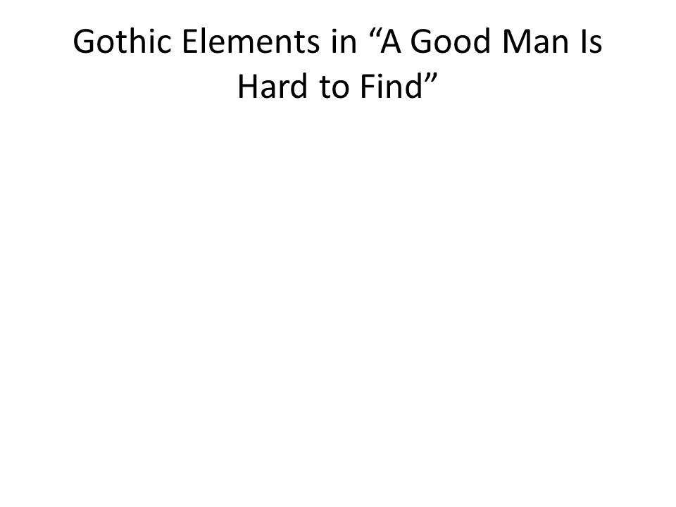 Gothic Elements in A Good Man Is Hard to Find