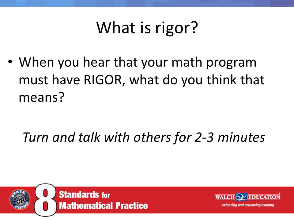 What is rigor.When you hear that your math program must have RIGOR, what do you think that means.