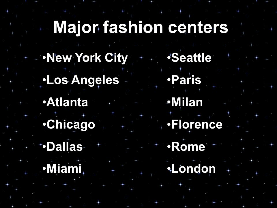 Major fashion centers New York City Los Angeles Atlanta Chicago Dallas Miami Seattle Paris Milan Florence Rome London