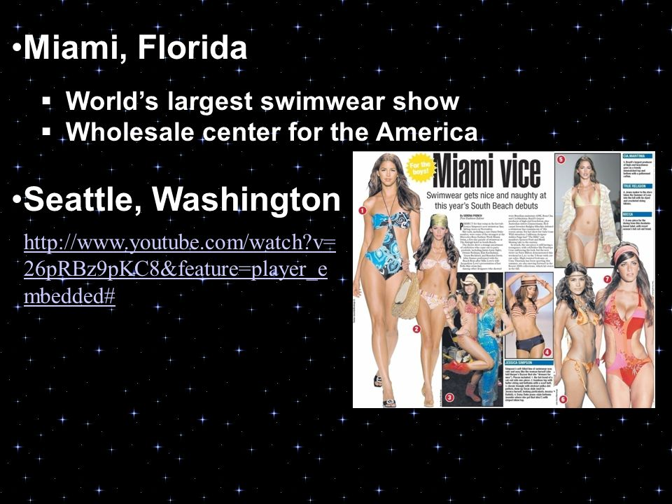Miami, Florida  World's largest swimwear show  Wholesale center for the America Seattle, Washington http://www.youtube.com/watch v= 26pRBz9pKC8&feature=player_e mbedded#