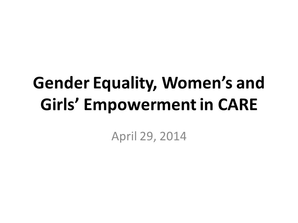 Gender Equality, Women's and Girls' Empowerment in CARE April 29, 2014