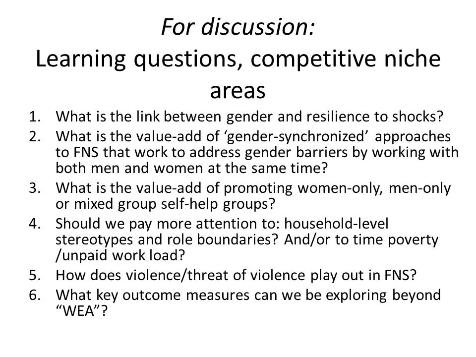 For discussion: Learning questions, competitive niche areas 1.What is the link between gender and resilience to shocks? 2.What is the value-add of 'ge