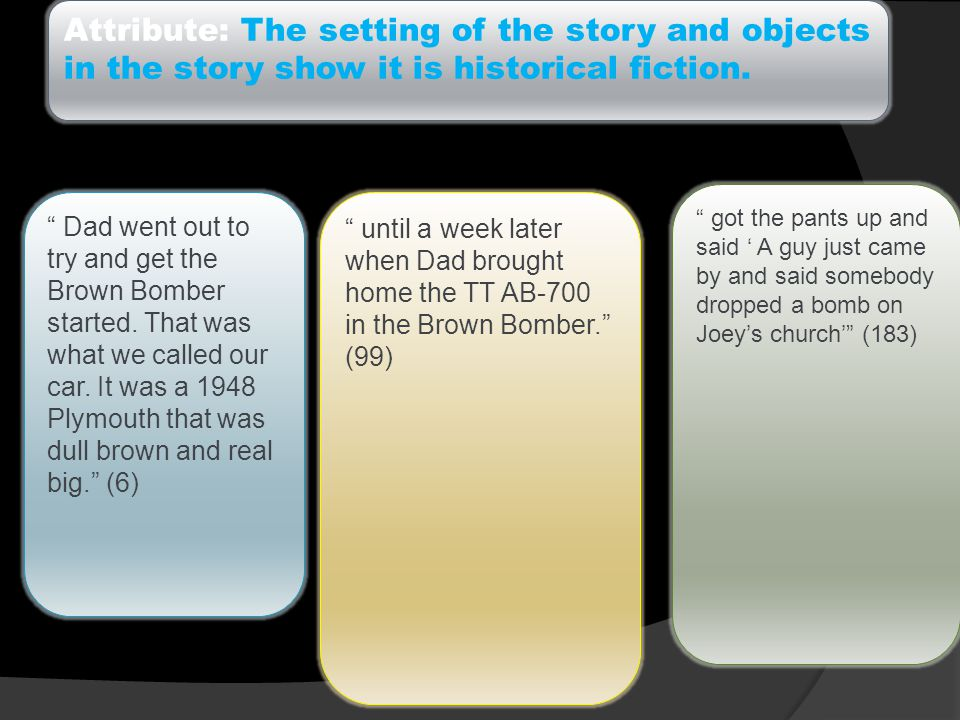 Attribute: The setting of the story and objects in the story show it is historical fiction.