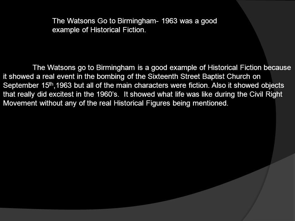 The Watsons Go to Birmingham- 1963 was a good example of Historical Fiction.