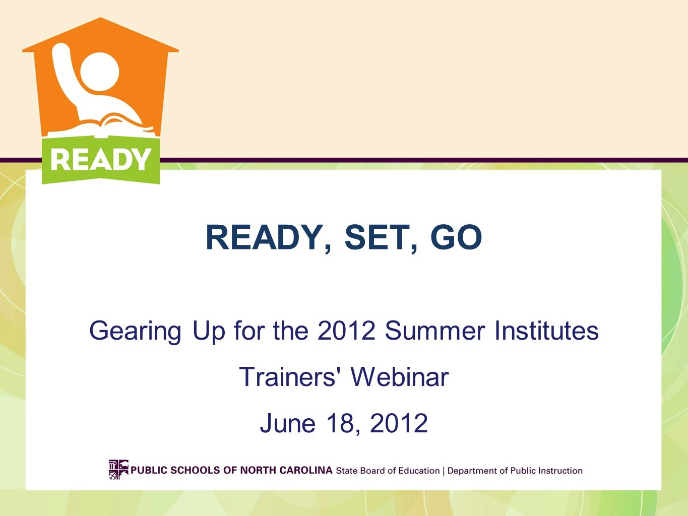 READY, SET, GO Gearing Up for the 2012 Summer Institutes Trainers Webinar June 18, 2012