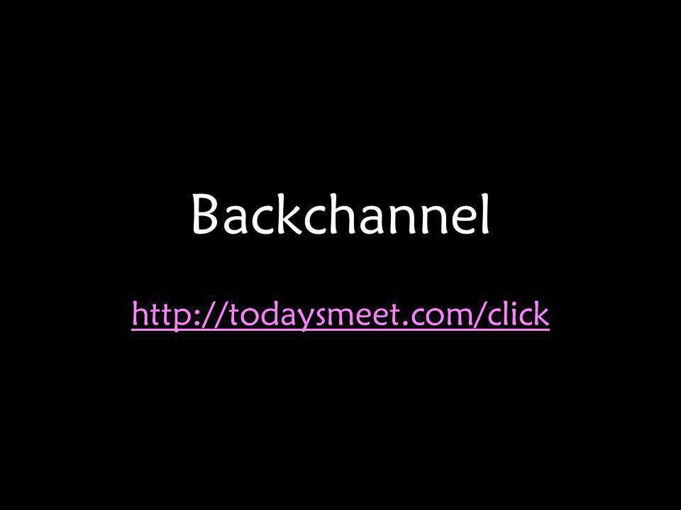 Backchannel http://todaysmeet.com/click