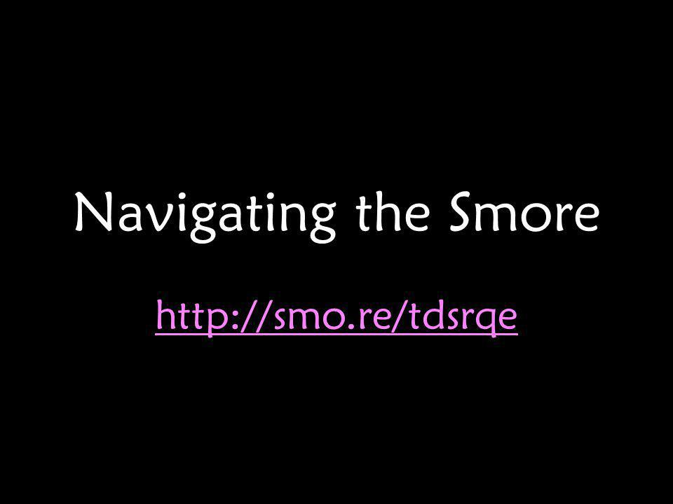 Navigating the Smore http://smo.re/tdsrqe