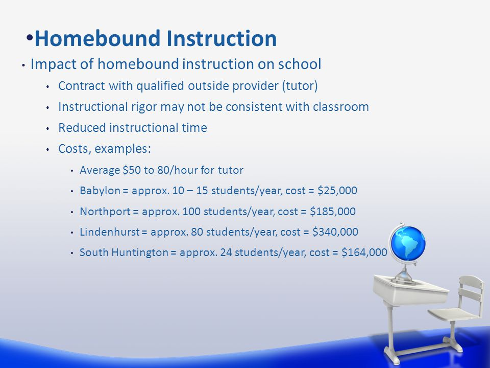 Impact of homebound instruction on school Contract with qualified outside provider (tutor) Instructional rigor may not be consistent with classroom Re