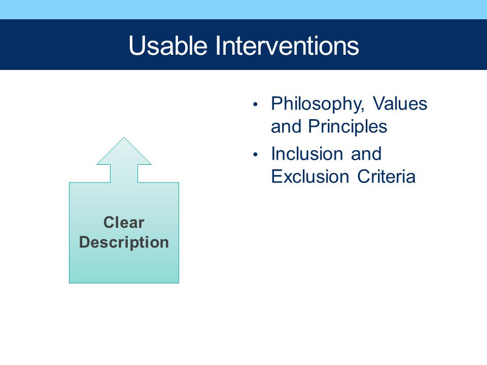 Clear Description Usable Interventions Philosophy, Values and Principles Inclusion and Exclusion Criteria