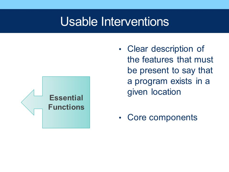 Usable Interventions Clear description of the features that must be present to say that a program exists in a given location Core components Essential