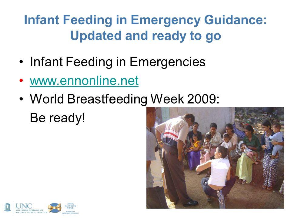 Infant Feeding in Emergency Guidance: Updated and ready to go Infant Feeding in Emergencies www.ennonline.net World Breastfeeding Week 2009: Be ready!