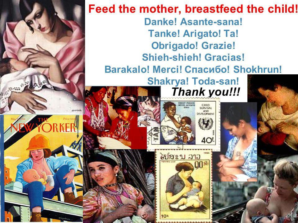 Thank you!!! Feed the mother, breastfeed the child! Danke! Asante-sana! Tanke! Arigato! Ta! Obrigado! Grazie! Shieh-shieh! Gracias! Barakalo! Merci! С