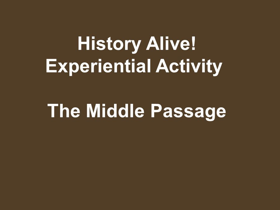History Alive! Experiential Activity The Middle Passage