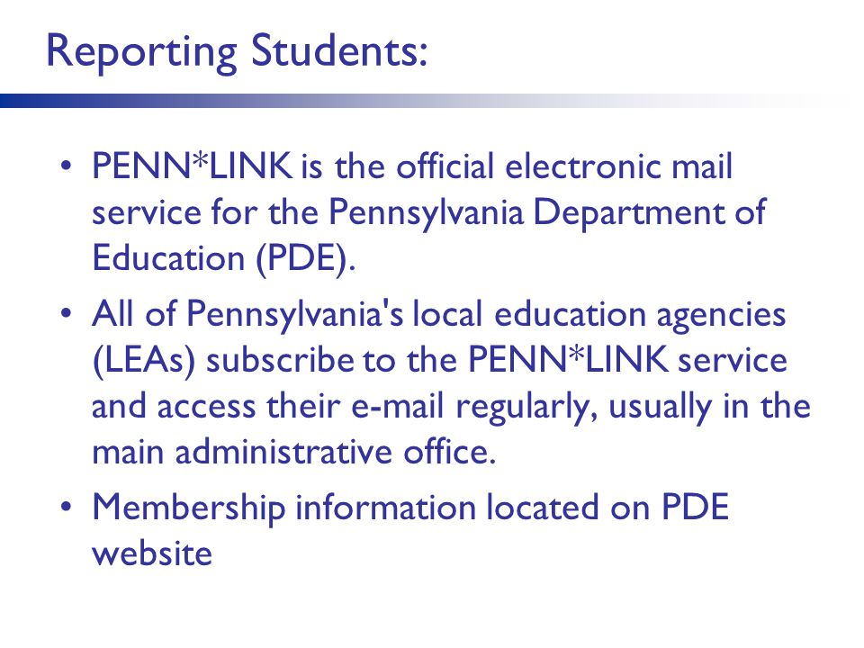 Reporting Students: PENN*LINK is the official electronic mail service for the Pennsylvania Department of Education (PDE).