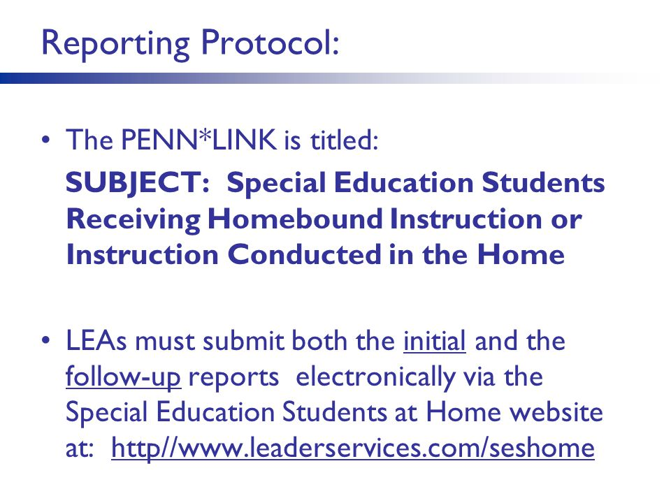 Reporting Protocol: The PENN*LINK is titled: SUBJECT: Special Education Students Receiving Homebound Instruction or Instruction Conducted in the Home