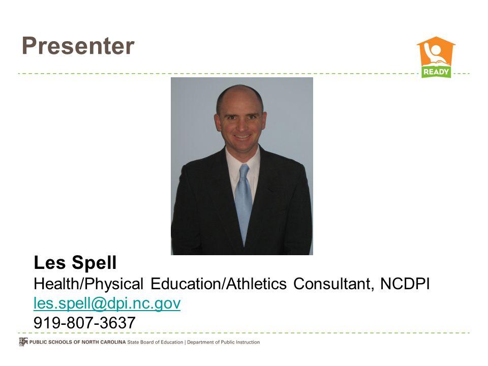 Presenter Les Spell Health/Physical Education/Athletics Consultant, NCDPI les.spell@dpi.nc.gov 919-807-3637