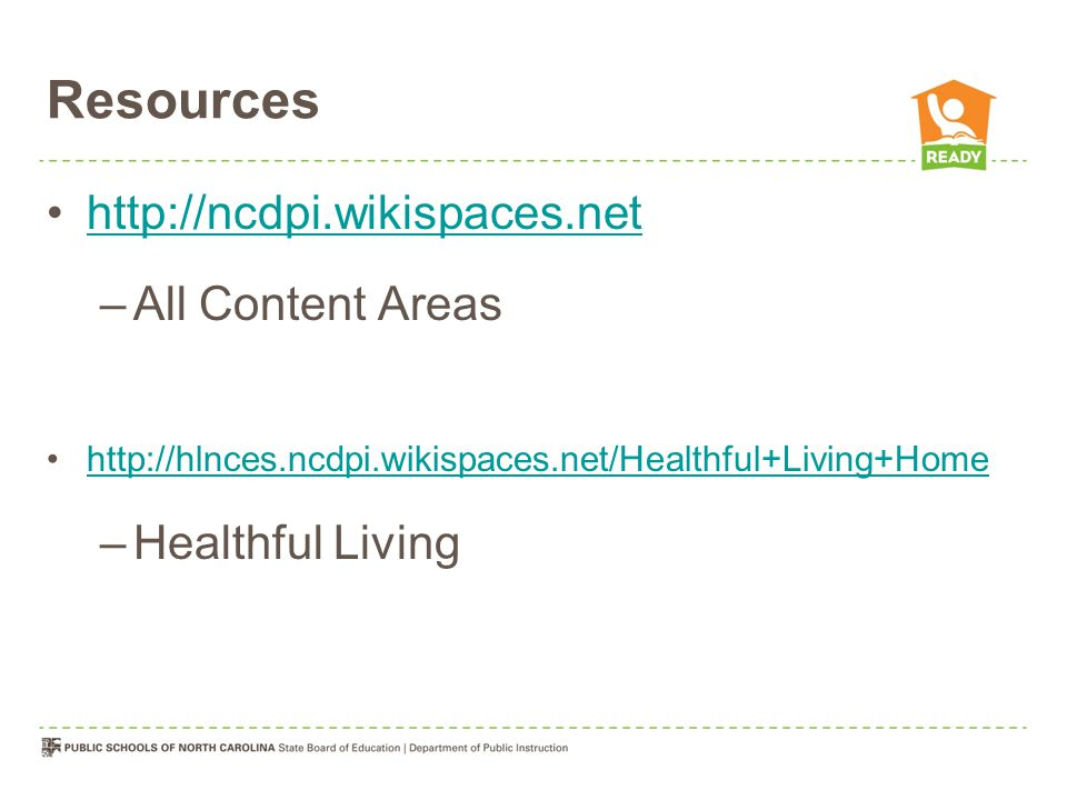http://ncdpi.wikispaces.net –All Content Areas http://hlnces.ncdpi.wikispaces.net/Healthful+Living+Home –Healthful Living
