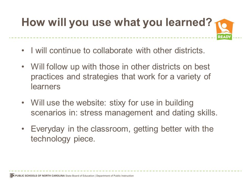 How will you use what you learned. I will continue to collaborate with other districts.