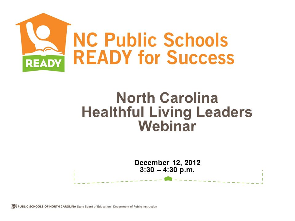 North Carolina Healthful Living Leaders Webinar December 12, 2012 3:30 – 4:30 p.m.