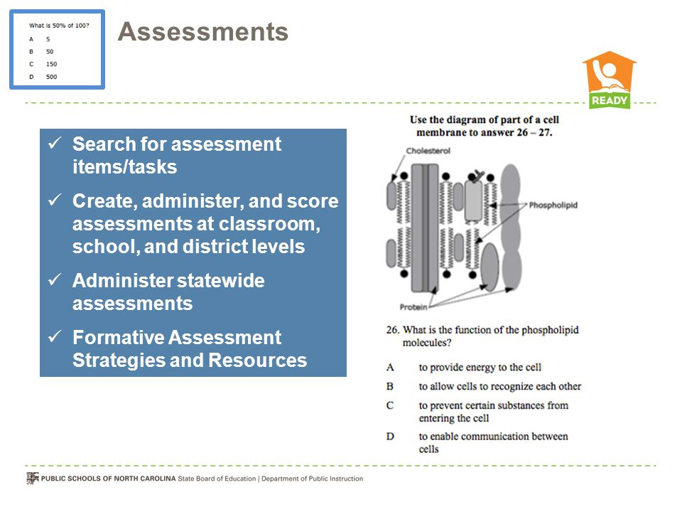 Search for assessment items/tasks Create, administer, and score assessments at classroom, school, and district levels Administer statewide assessments Formative Assessment Strategies and Resources Assessments