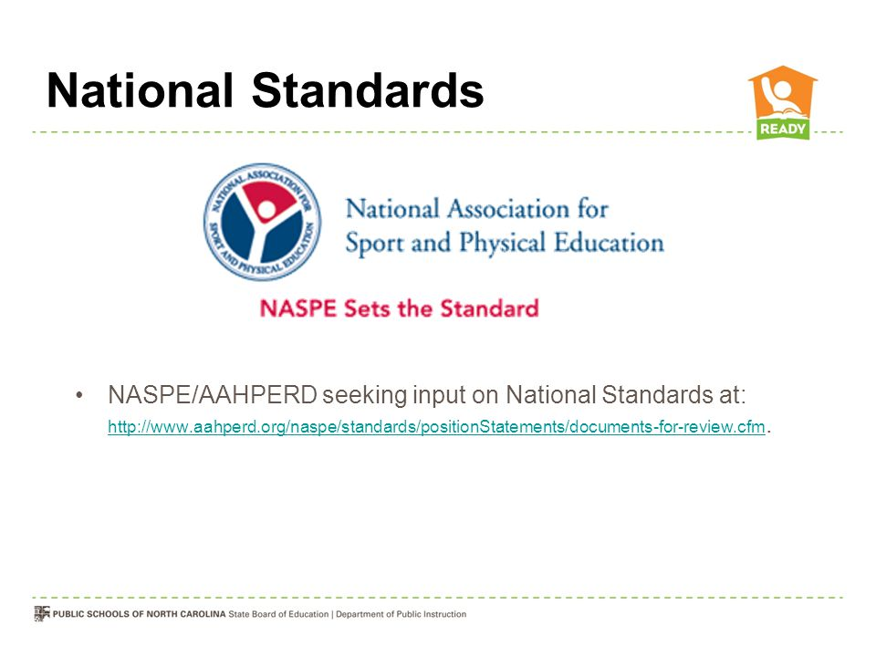 National Standards NASPE/AAHPERD seeking input on National Standards at: http://www.aahperd.org/naspe/standards/positionStatements/documents-for-review.cfm.