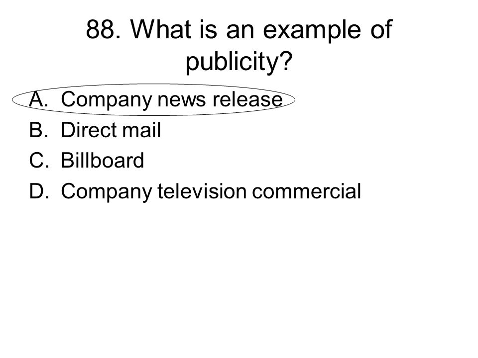 88. What is an example of publicity? A.Company news release B.Direct mail C.Billboard D.Company television commercial